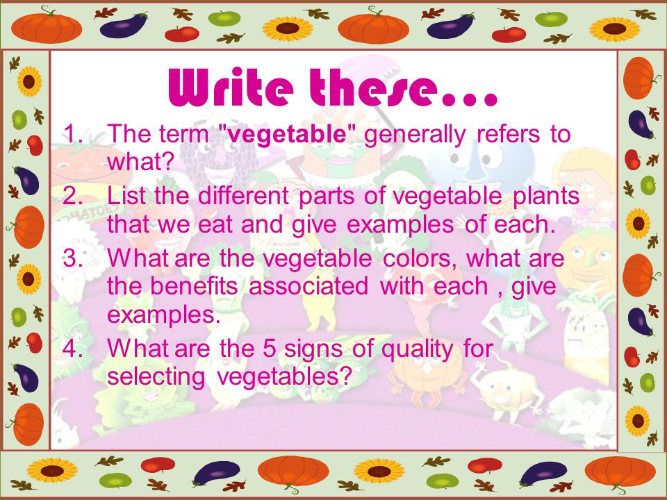 Write these… The term vegetable generally refers to what