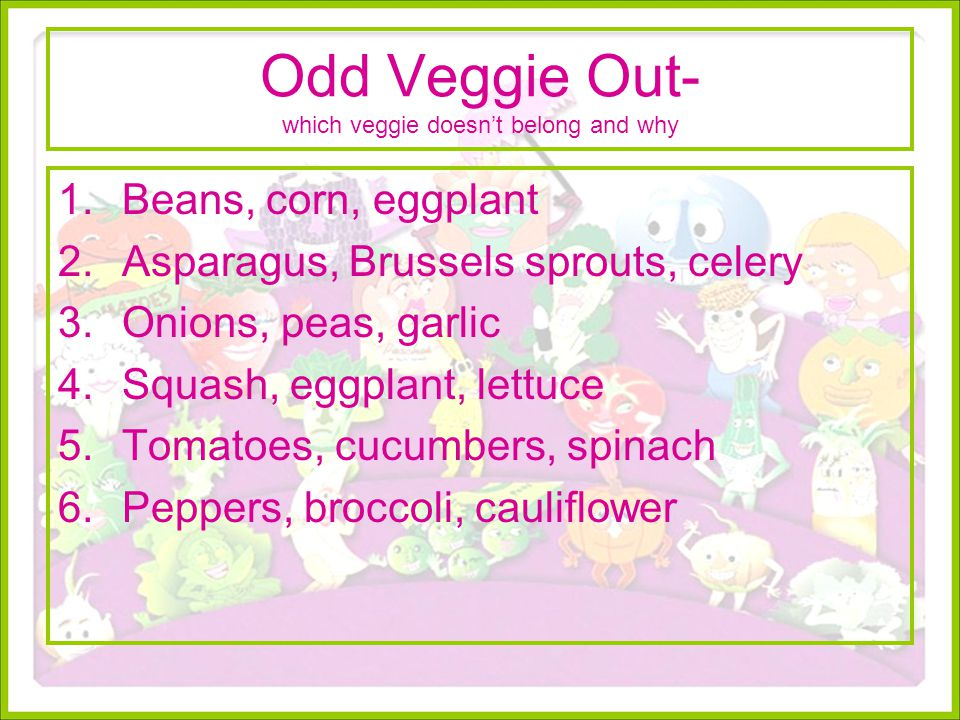 Odd Veggie Out- which veggie doesn't belong and why