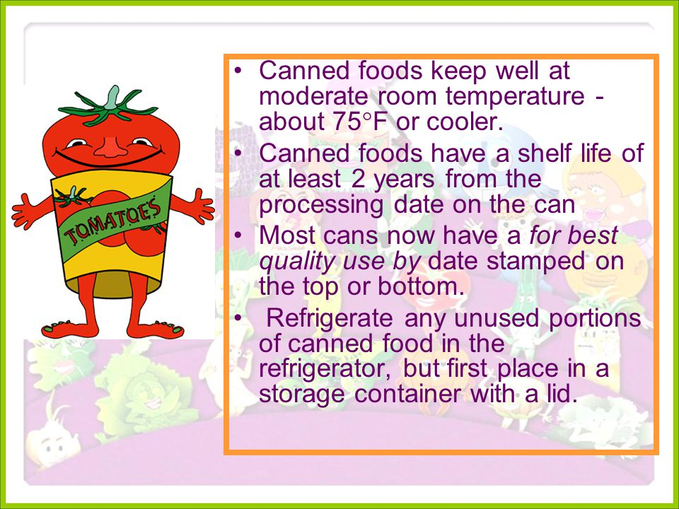 Canned foods keep well at moderate room temperature -about 75F or cooler.