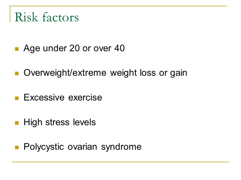 Risk factors Age under 20 or over 40