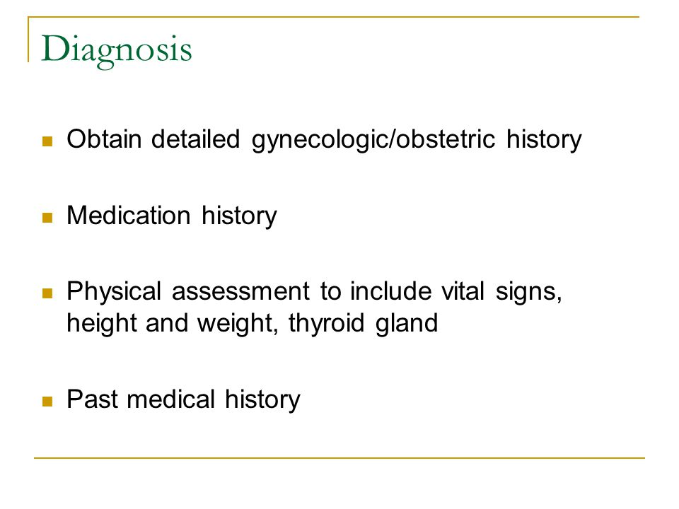Diagnosis Obtain detailed gynecologic/obstetric history