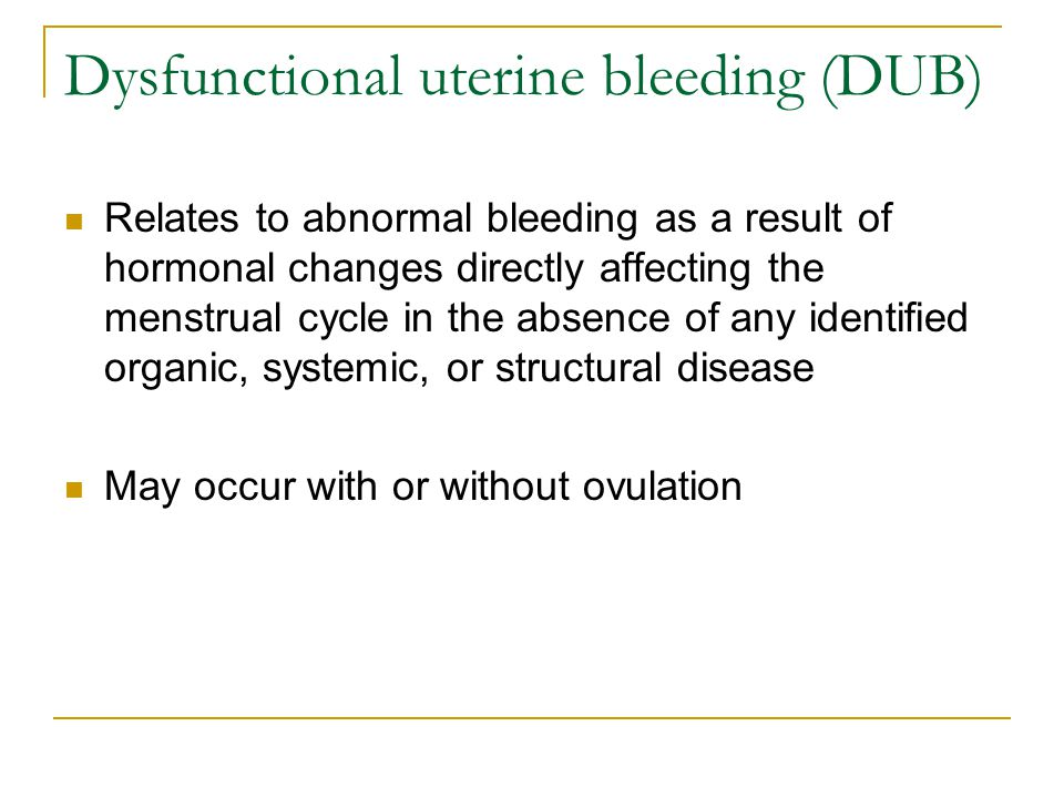 Dysfunctional uterine bleeding (DUB)