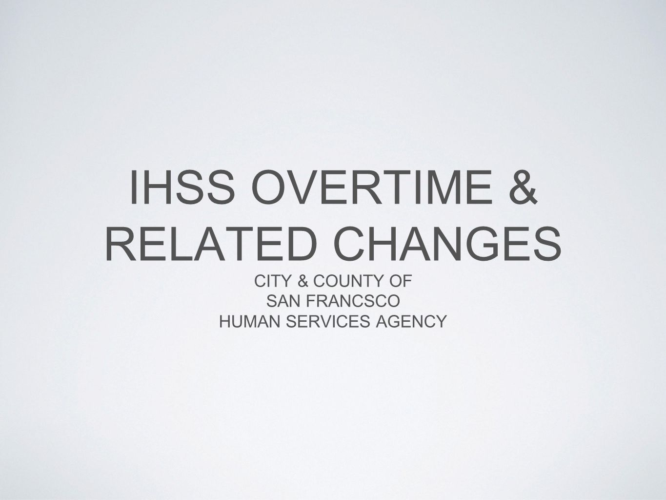 IHSS OVERTIME & RELATED CHANGES
