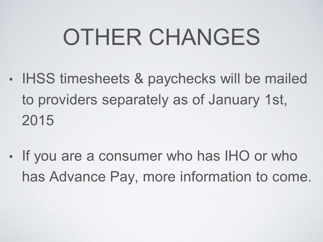 OTHER CHANGES IHSS timesheets & paychecks will be mailed to providers separately as of January 1st, 2015.