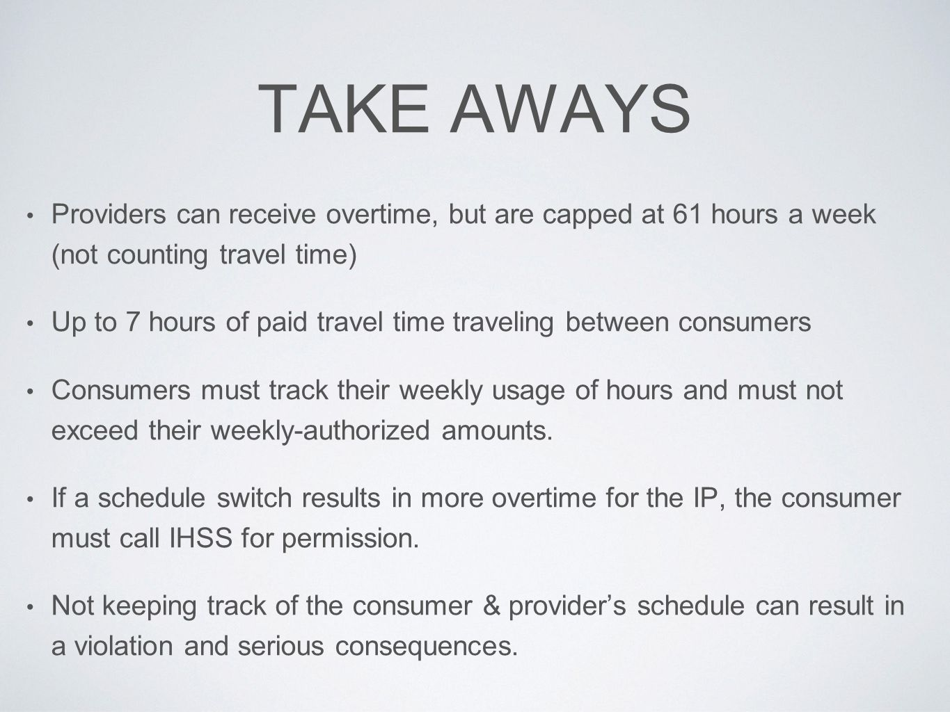TAKE AWAYS Providers can receive overtime, but are capped at 61 hours a week (not counting travel time)