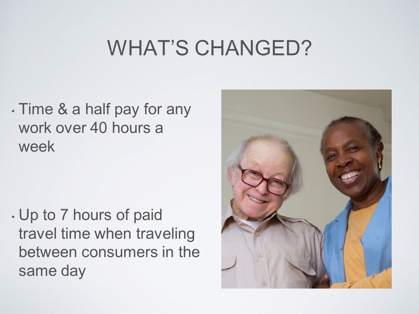 WHAT'S CHANGED Time & a half pay for any work over 40 hours a week