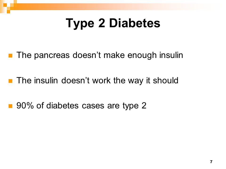 Type 2 Diabetes The pancreas doesn't make enough insulin