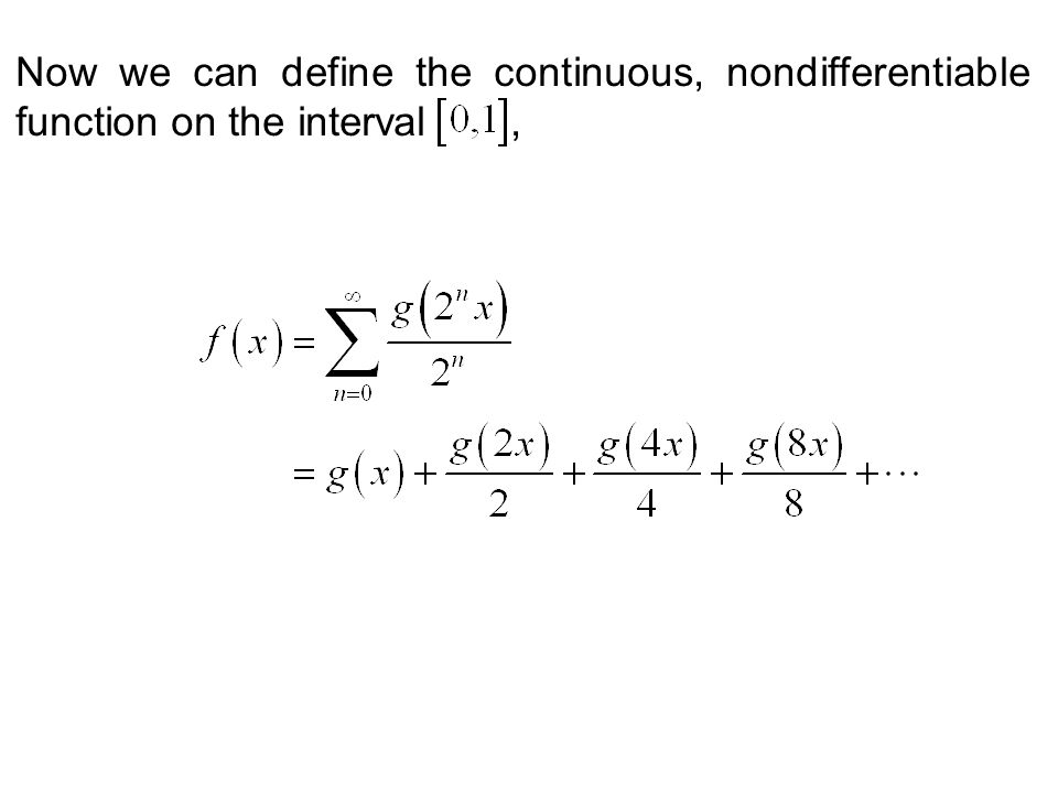 Now we can define the continuous, nondifferentiable function on the interval ,