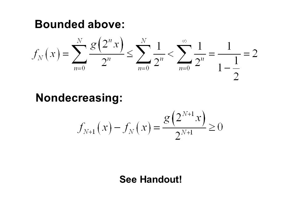 Bounded above: Nondecreasing: See Handout!