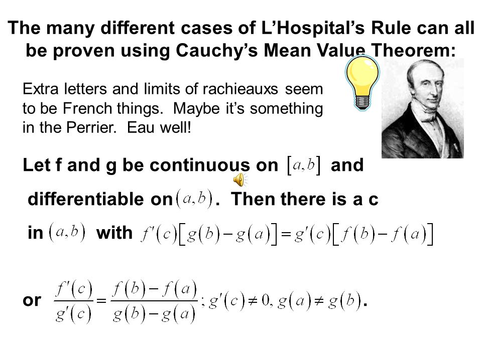 Let f and g be continuous on and differentiable on . Then there is a c