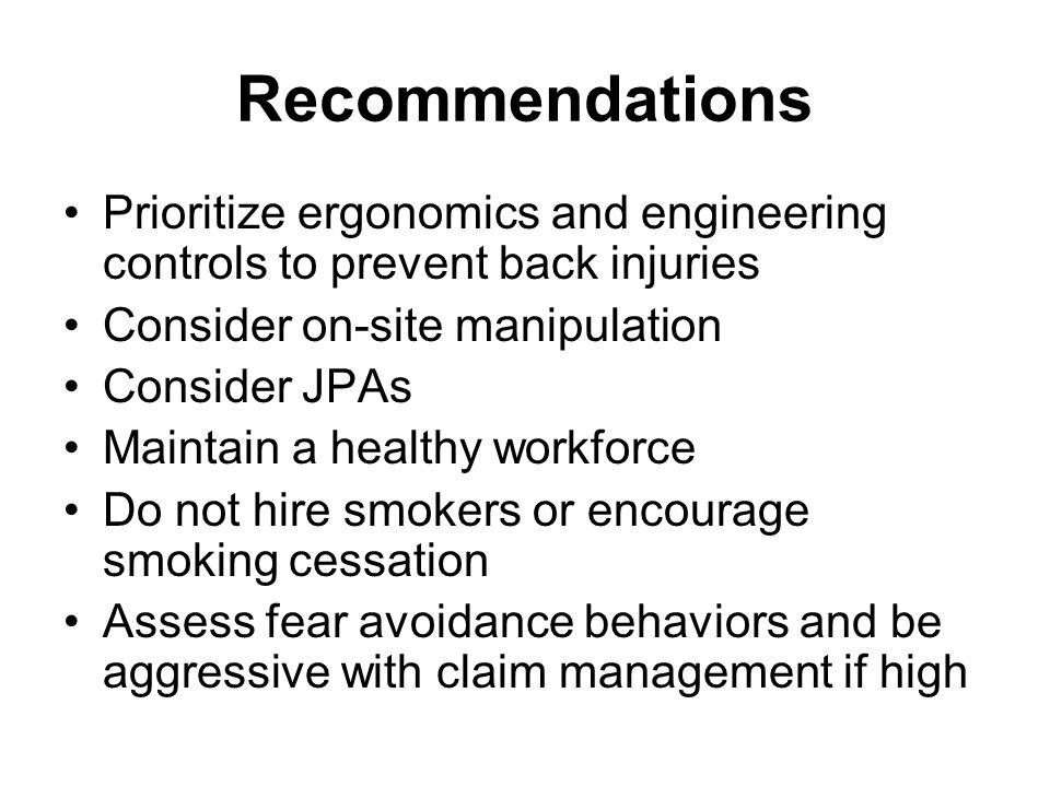 Recommendations Prioritize ergonomics and engineering controls to prevent back injuries. Consider on-site manipulation.