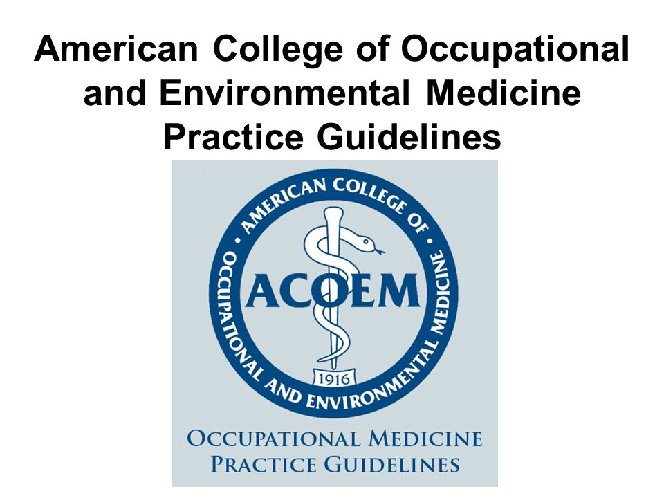 American College of Occupational and Environmental Medicine Practice Guidelines