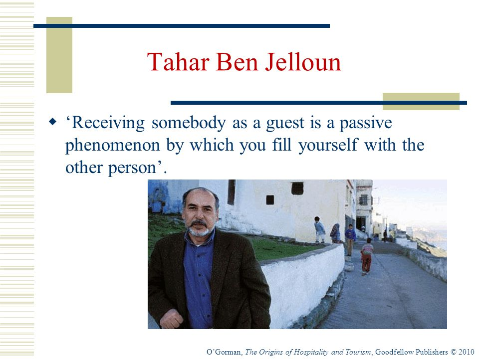 Tahar Ben Jelloun 'Receiving somebody as a guest is a passive phenomenon by which you fill yourself with the other person'.