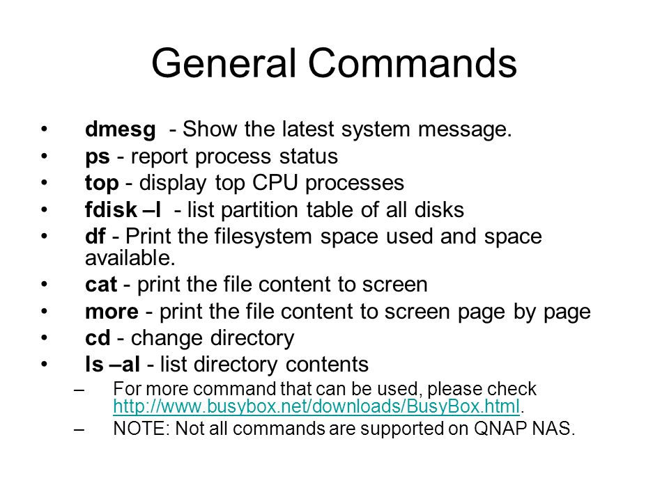 General Commands dmesg - Show the latest system message.