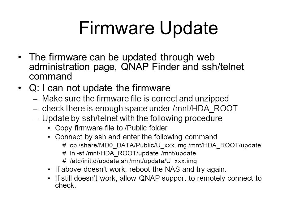 Firmware Update The firmware can be updated through web administration page, QNAP Finder and ssh/telnet command.