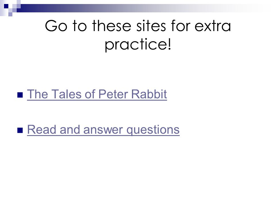 Go to these sites for extra practice!