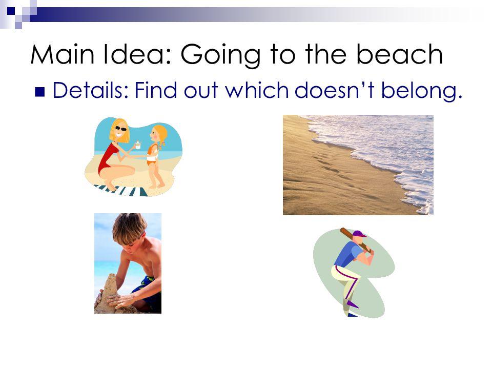 Main Idea: Going to the beach