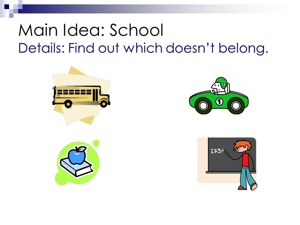 Main Idea: School Details: Find out which doesn't belong.