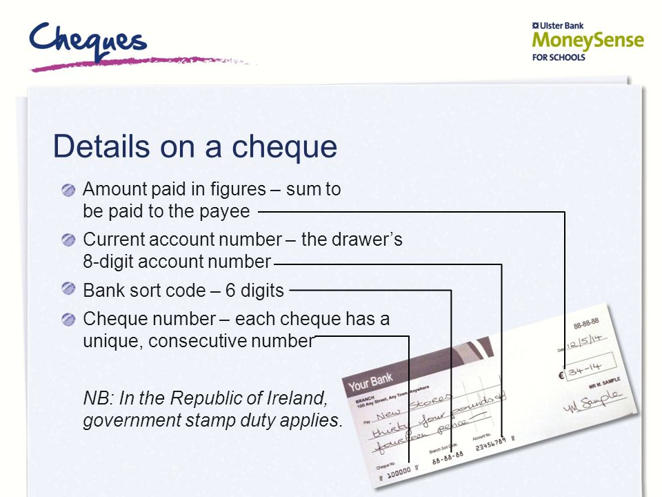 Details on a cheque Amount paid in figures – sum to be paid to the payee. Current account number – the drawer's 8-digit account number.