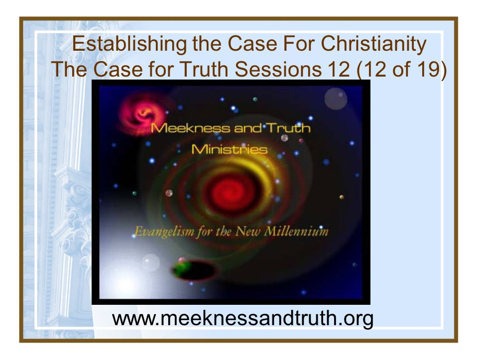Establishing the Case For Christianity The Case for Truth Sessions 12 (12 of 19)