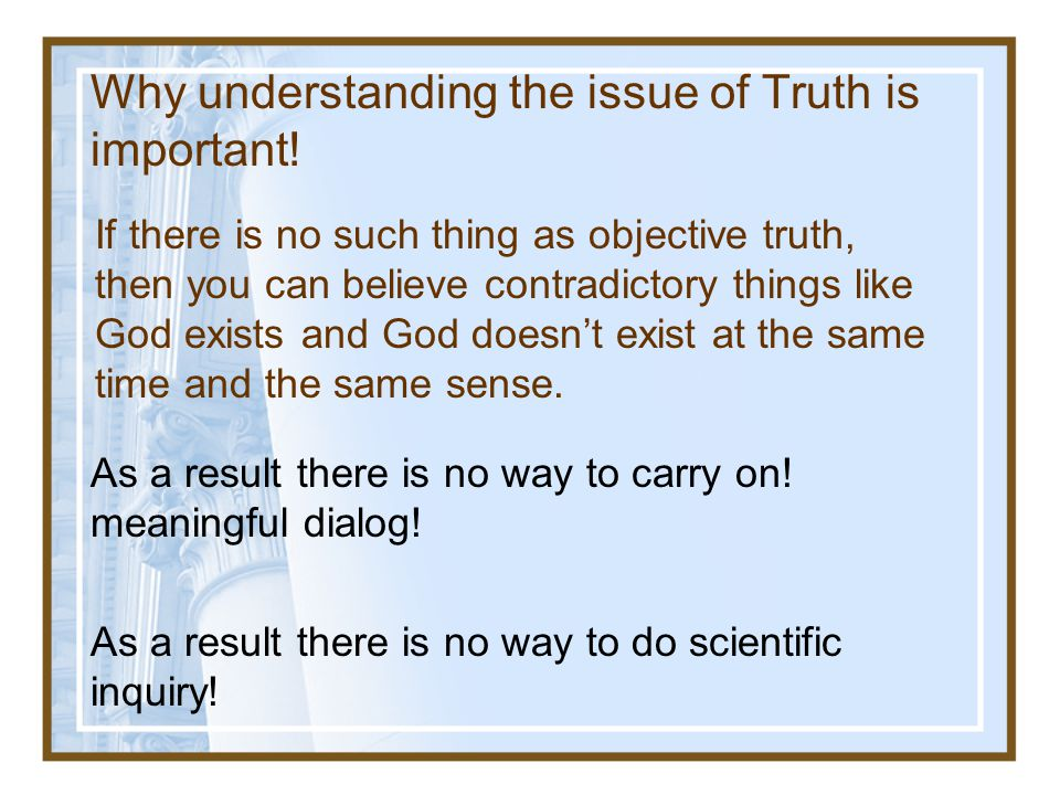 Why understanding the issue of Truth is important!