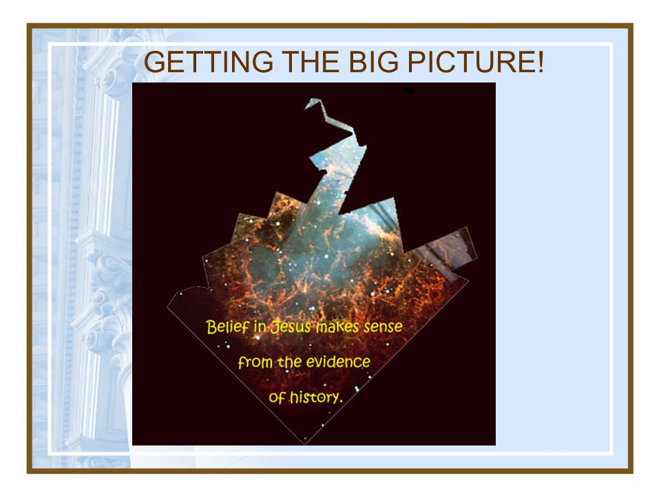GETTING THE BIG PICTURE!