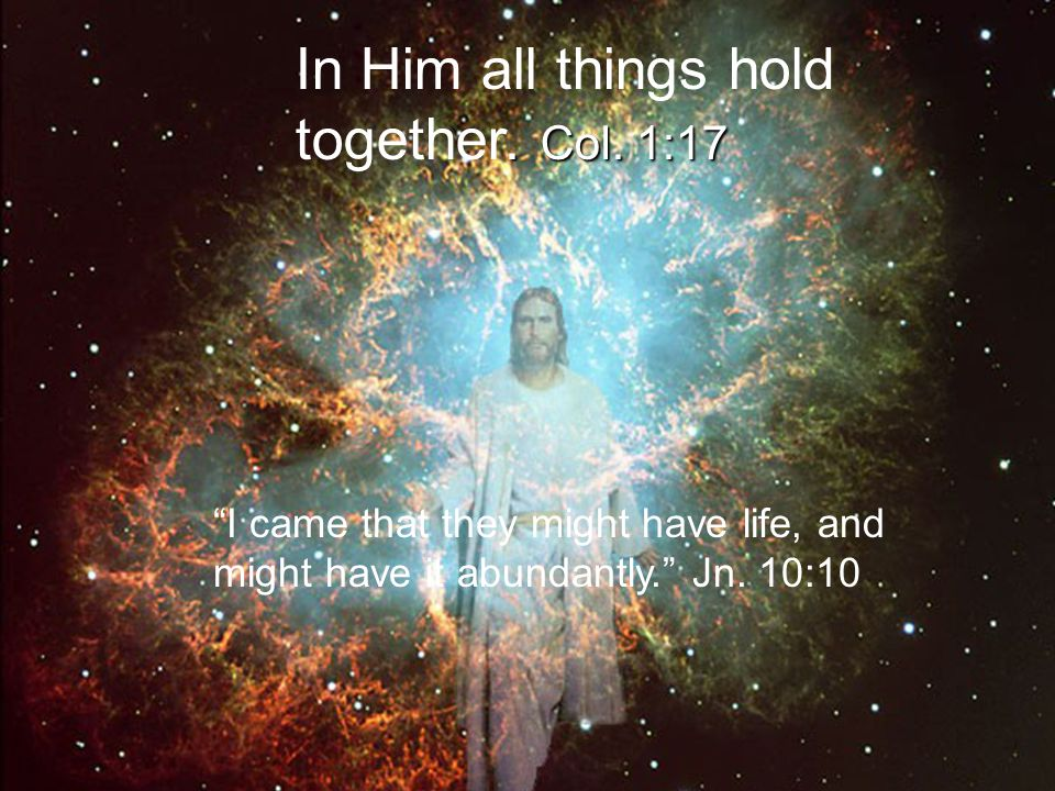 In Him all things hold together. Col. 1:17