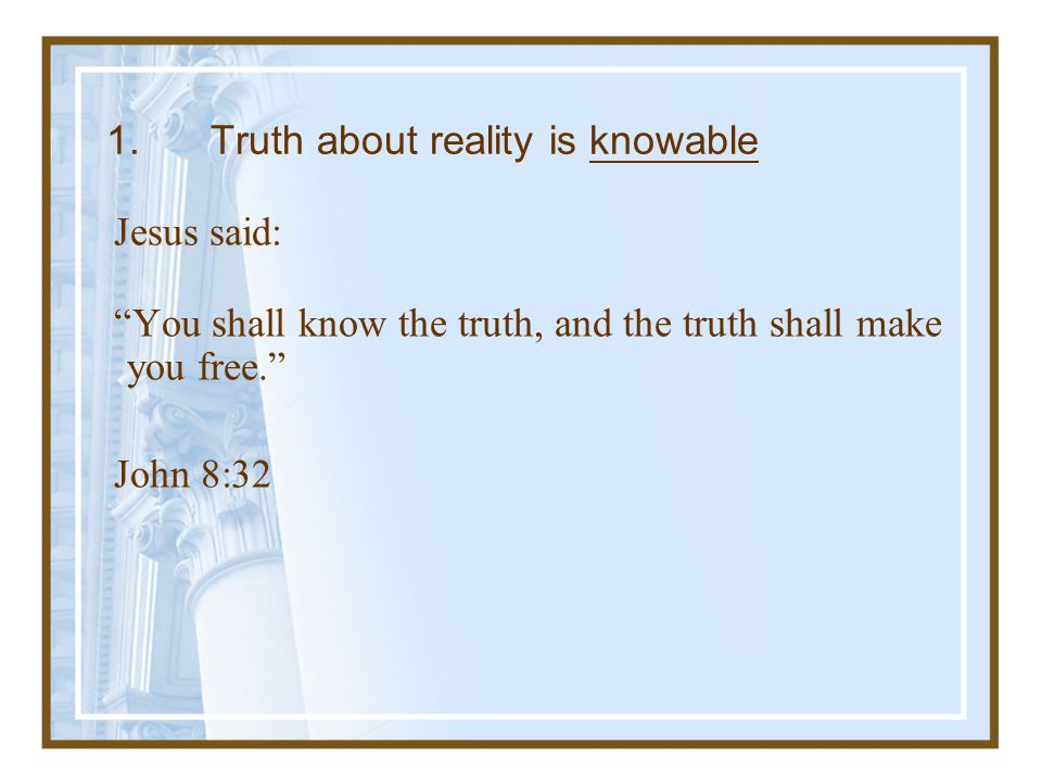 1. Truth about reality is knowable