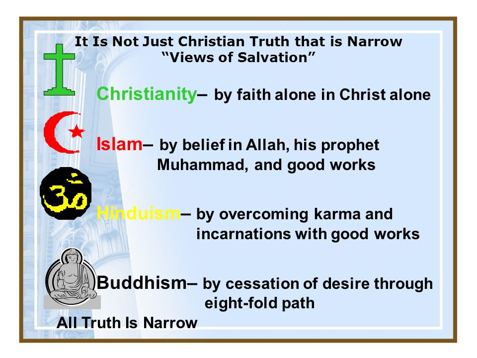 It Is Not Just Christian Truth that is Narrow Views of Salvation