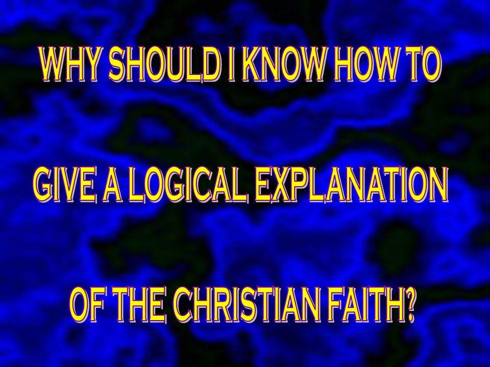 GIVE A LOGICAL EXPLANATION