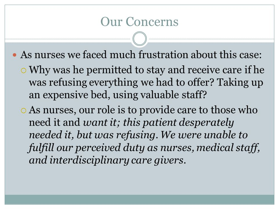 Our Concerns As nurses we faced much frustration about this case: