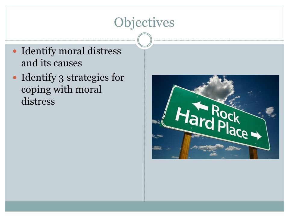 Objectives Identify moral distress and its causes