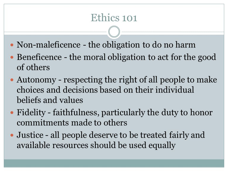 Ethics 101 Non-maleficence - the obligation to do no harm