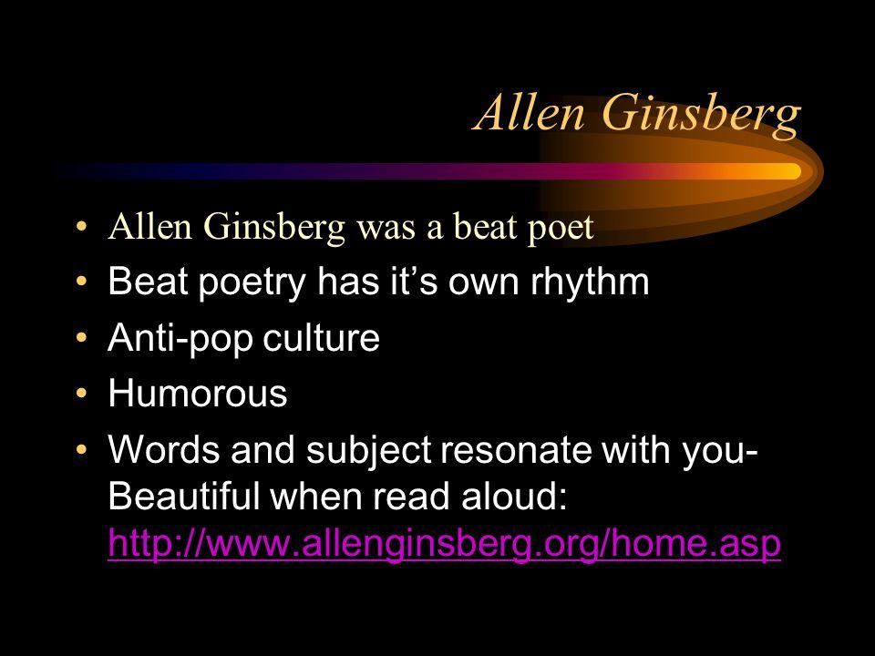 Allen Ginsberg Allen Ginsberg was a beat poet