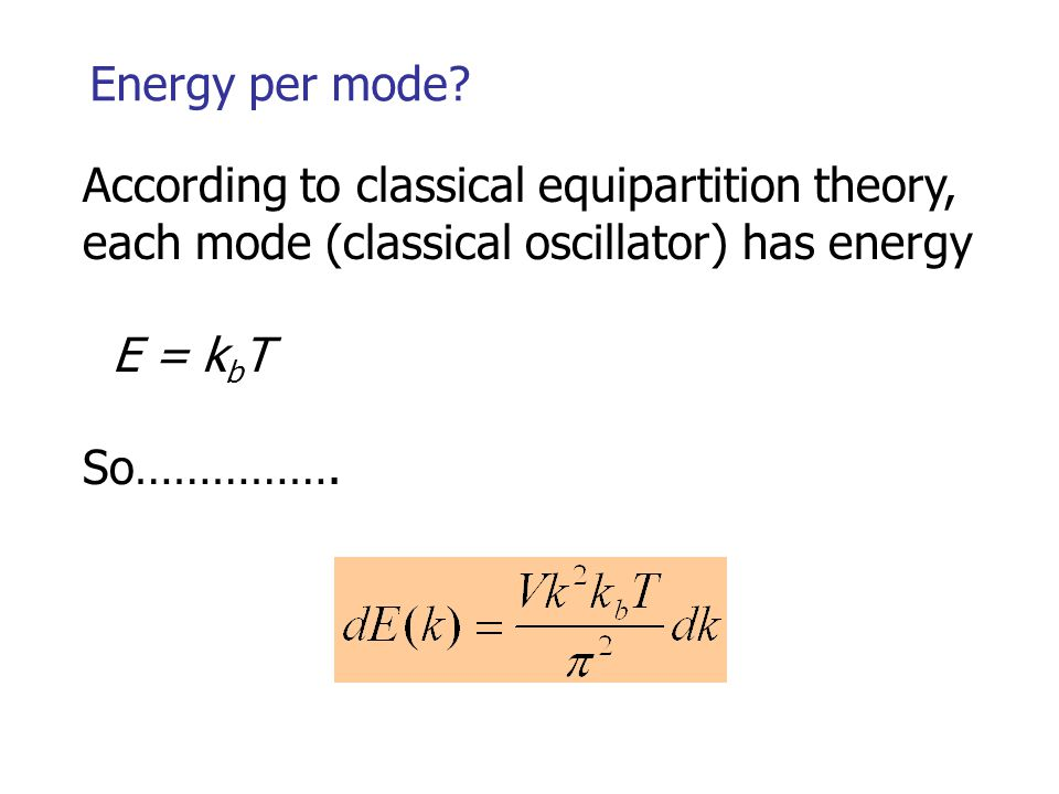 Energy per mode According to classical equipartition theory, each mode (classical oscillator) has energy.