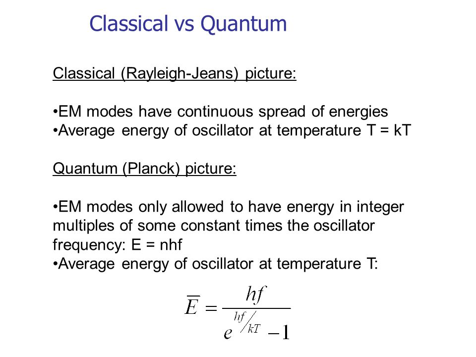 Classical vs Quantum Classical (Rayleigh-Jeans) picture: