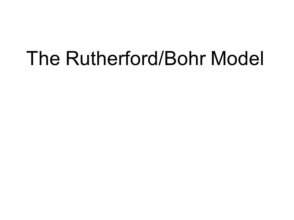 The Rutherford/Bohr Model