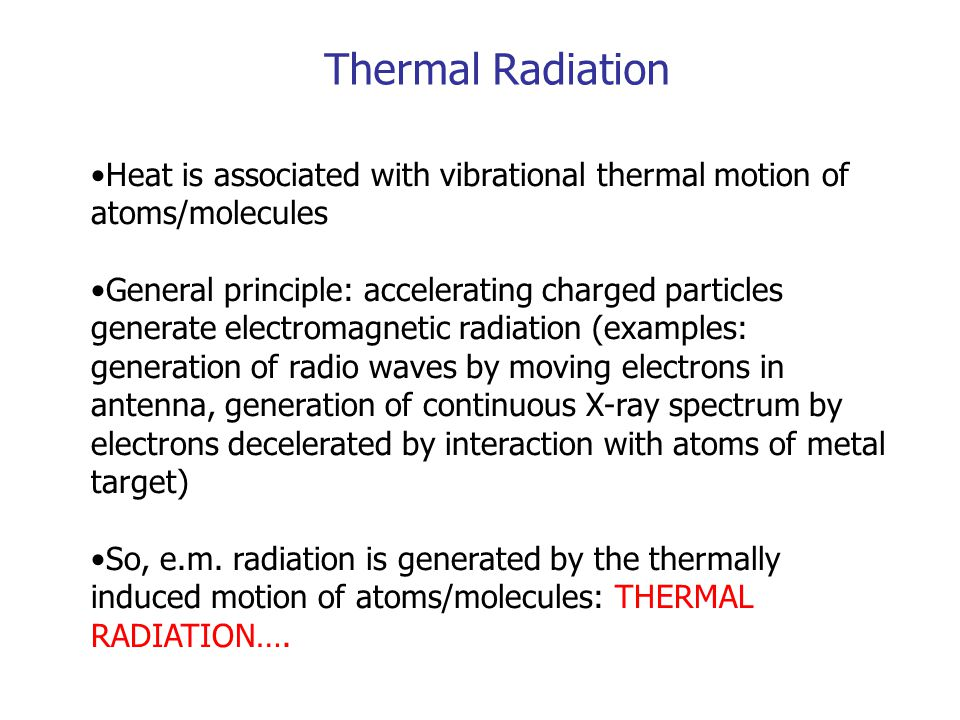 Thermal Radiation Heat is associated with vibrational thermal motion of atoms/molecules.