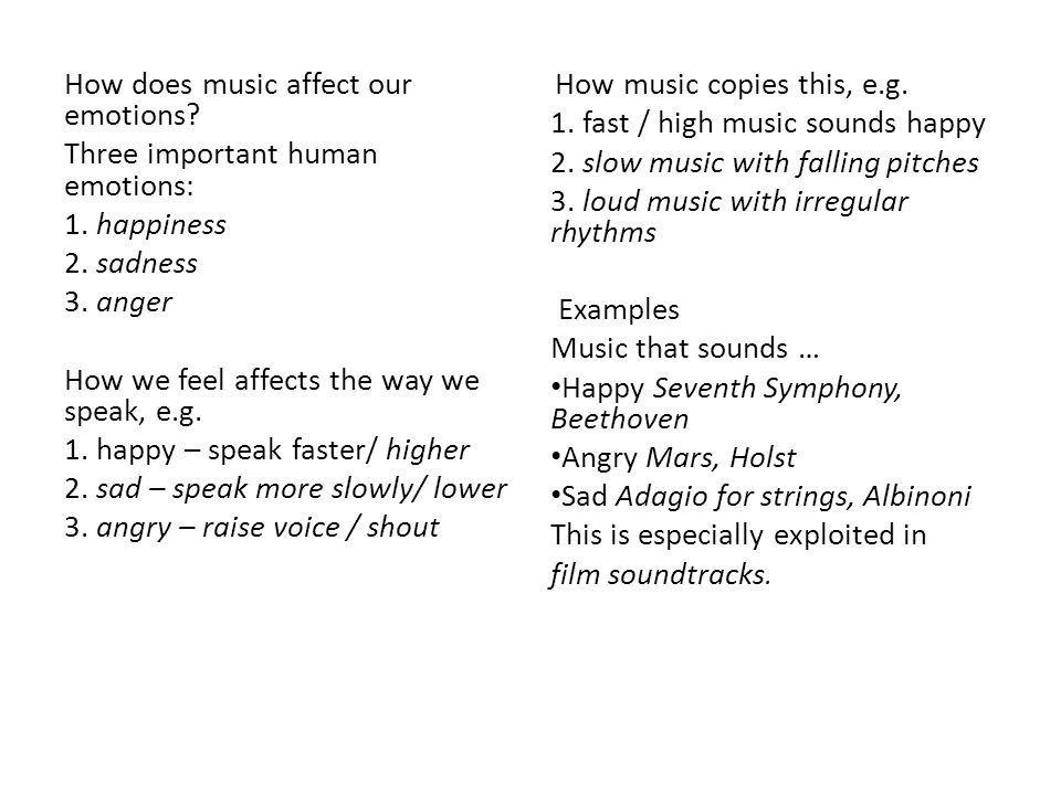 1. fast / high music sounds happy 2. slow music with falling pitches