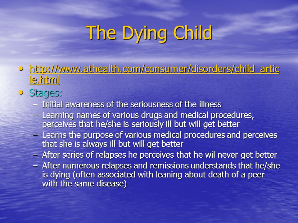The Dying Child http://www.athealth.com/consumer/disorders/child_article.html. Stages: Initial awareness of the seriousness of the illness.