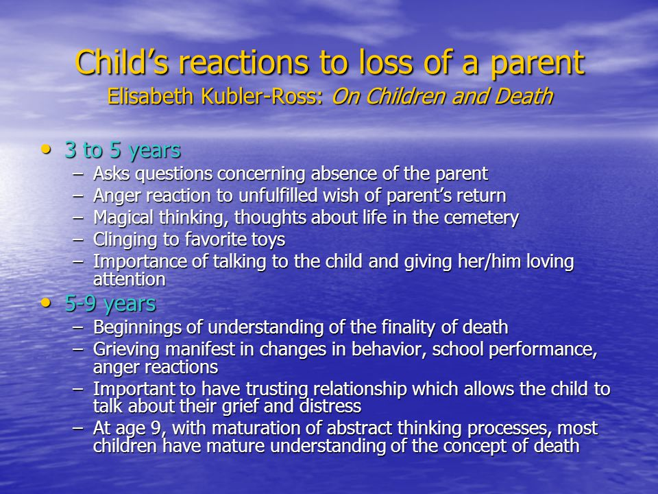Child's reactions to loss of a parent Elisabeth Kubler-Ross: On Children and Death