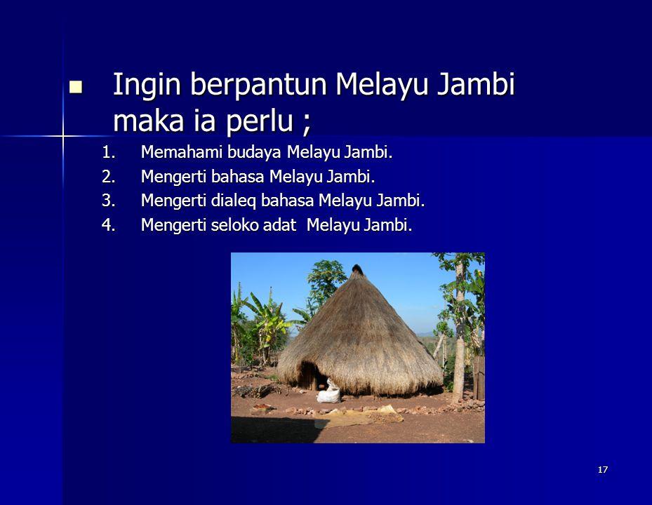 Ingin berpantun Melayu Jambi maka ia perlu ;