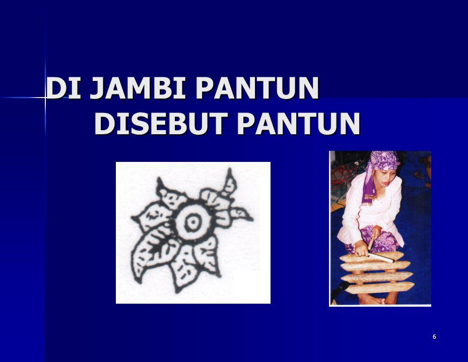 DI JAMBI PANTUN DISEBUT PANTUN