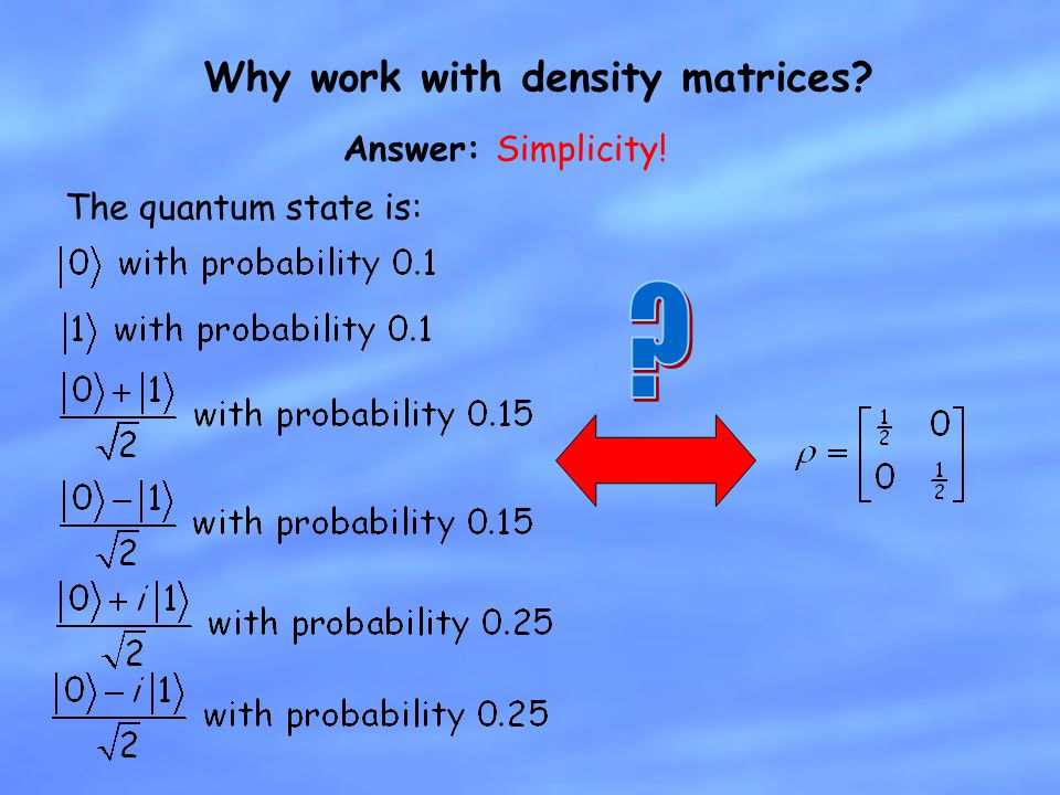 Why work with density matrices
