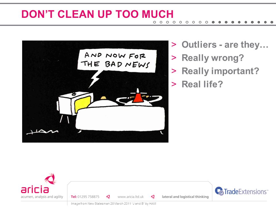 DON'T CLEAN UP TOO MUCH Outliers - are they… Really wrong
