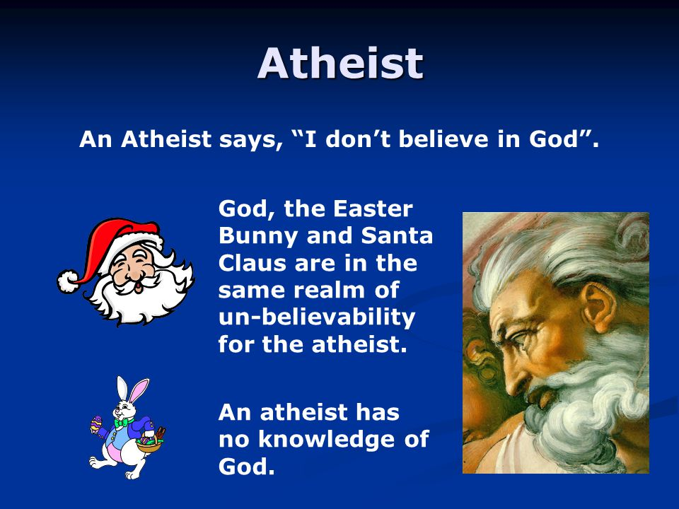 Atheist An Atheist says, I don't believe in God .
