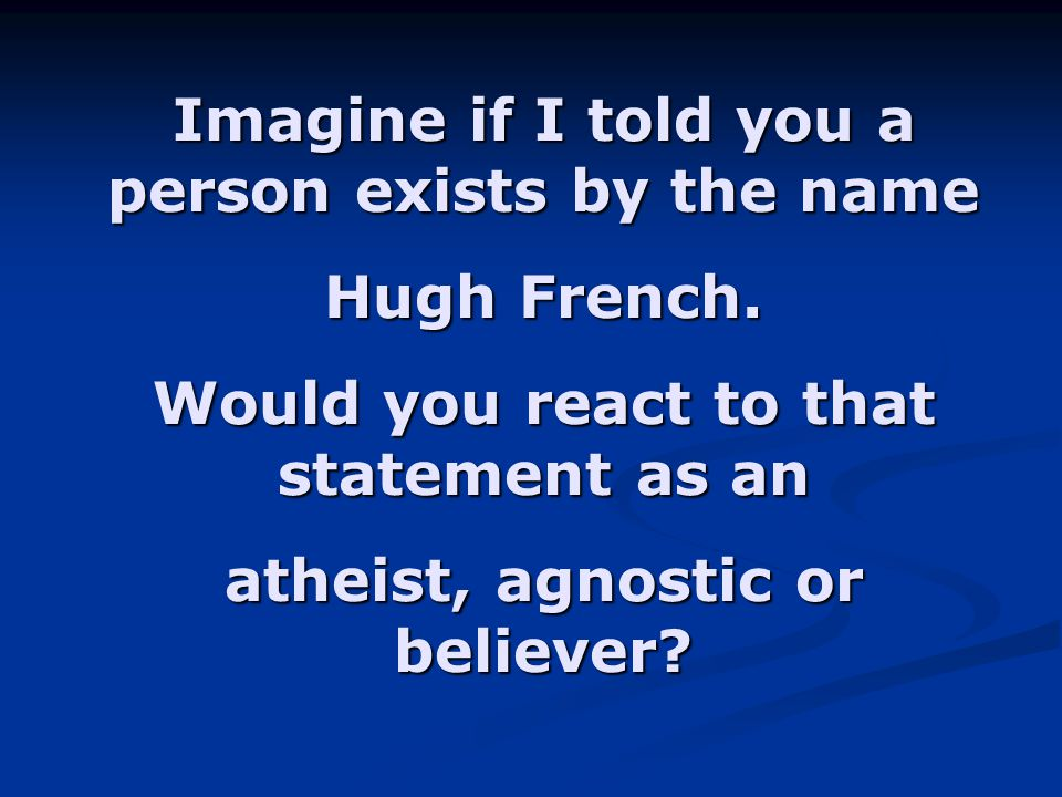 Imagine if I told you a person exists by the name Hugh French.