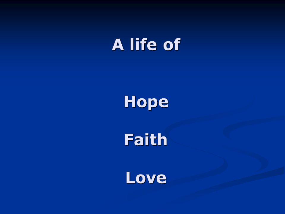A life of Hope Faith Love