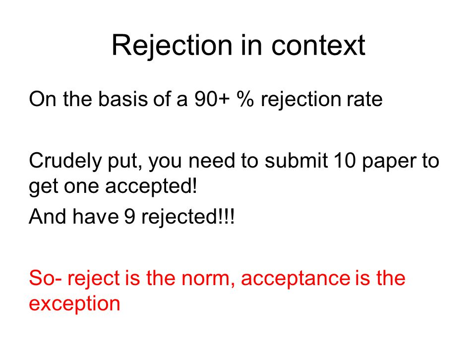 Rejection in context On the basis of a 90+ % rejection rate