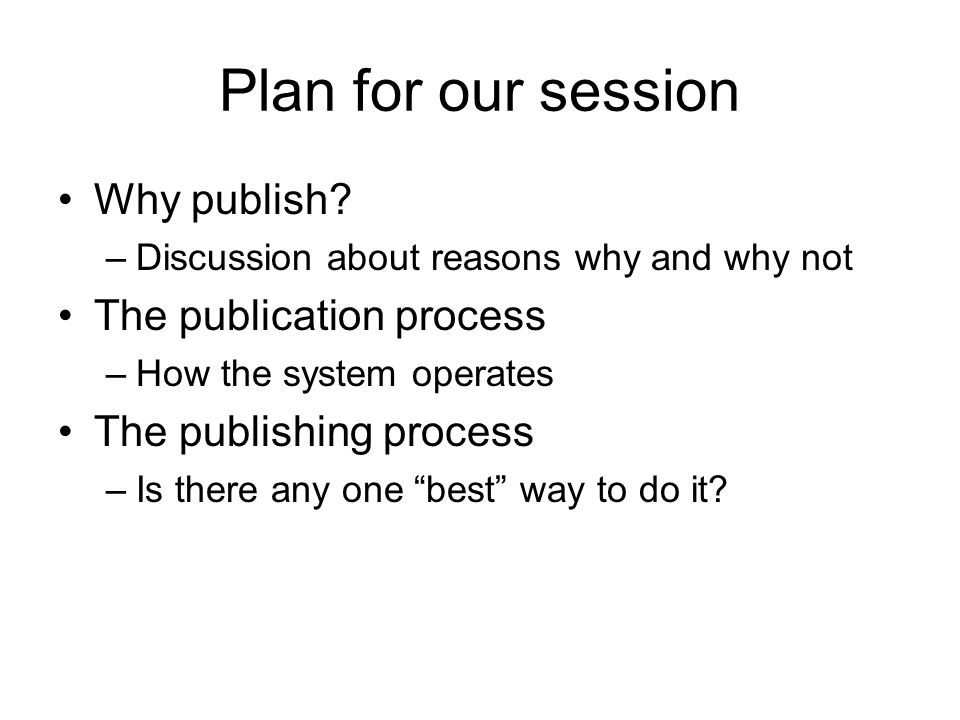 Plan for our session Why publish The publication process
